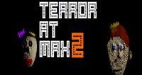 Terror at Max 2